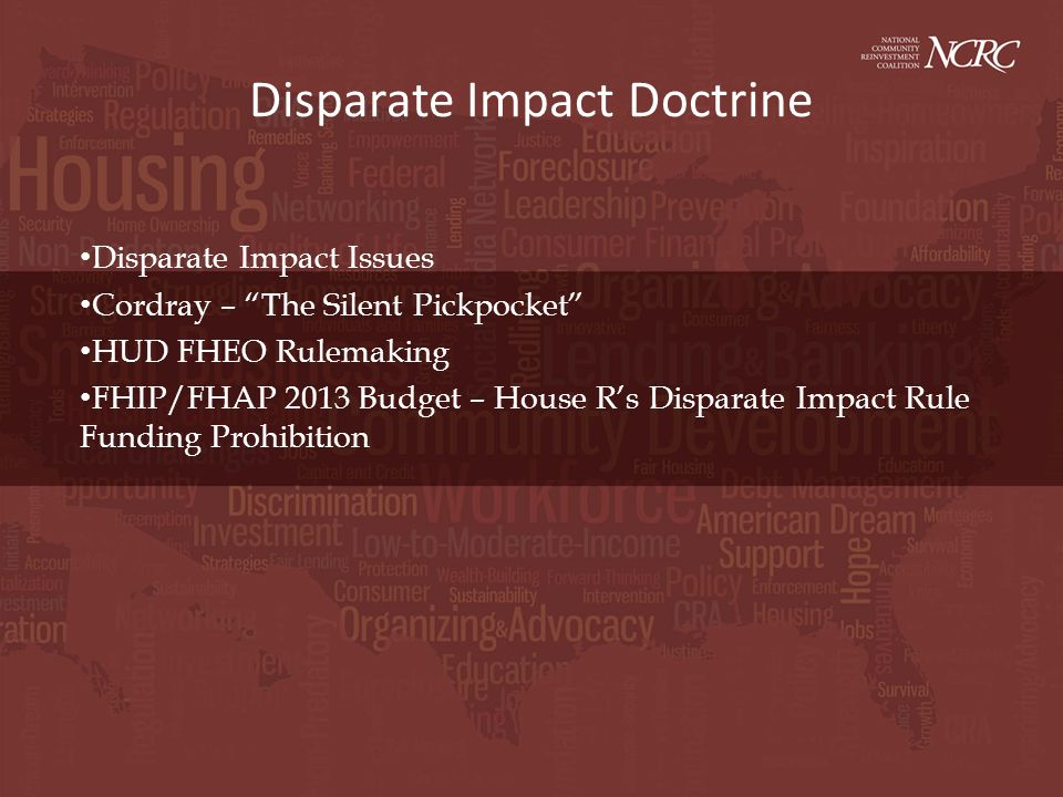 Disparate Impact Doctrine Disparate Impact Issues Cordray – The Silent Pickpocket HUD FHEO Rulemaking FHIP/FHAP 2013 Budget – House Rs Disparate Impact Rule Funding Prohibition