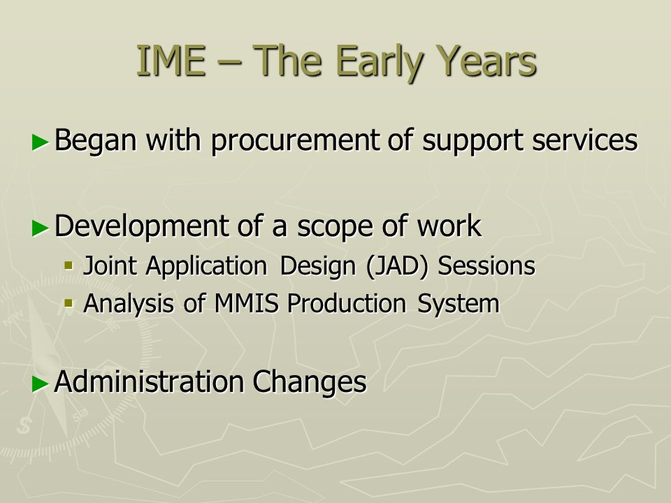IME – The Early Years Began with procurement of support services Began with procurement of support services Development of a scope of work Development