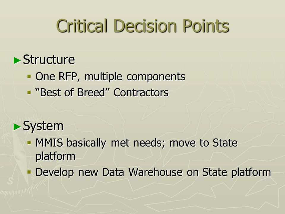 Critical Decision Points Structure Structure One RFP, multiple components One RFP, multiple components Best of Breed Contractors Best of Breed Contrac