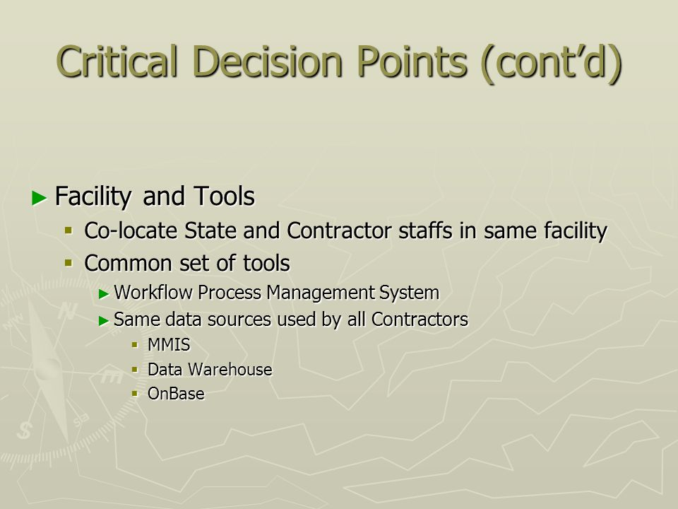 Critical Decision Points (contd) Facility and Tools Facility and Tools Co-locate State and Contractor staffs in same facility Co-locate State and Cont