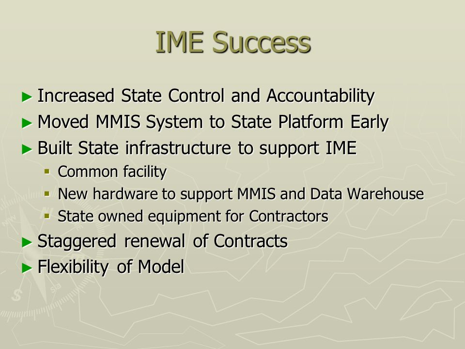 IME Success Increased State Control and Accountability Increased State Control and Accountability Moved MMIS System to State Platform Early Moved MMIS