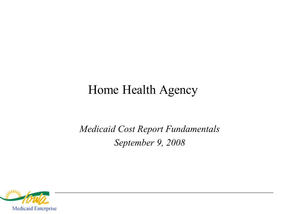 Home Health Agency Medicaid Cost Report Fundamentals September 9, 2008
