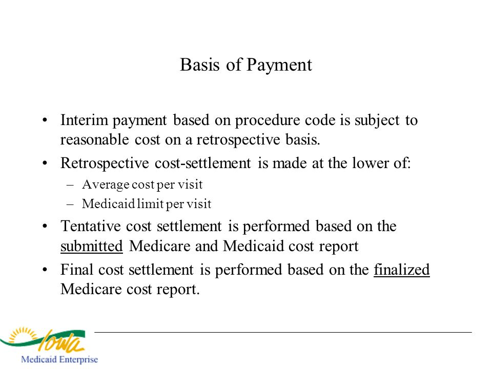 Basis of Payment Interim payment based on procedure code is subject to reasonable cost on a retrospective basis. Retrospective cost-settlement is made