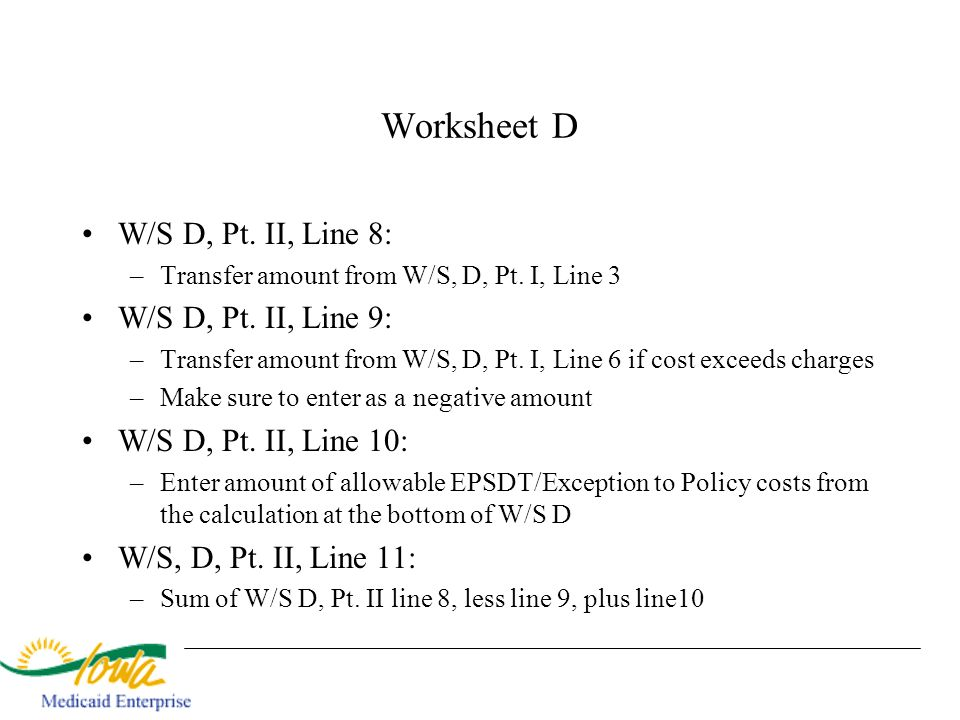 Worksheet D W/S D, Pt. II, Line 8: –Transfer amount from W/S, D, Pt. I, Line 3 W/S D, Pt. II, Line 9: –Transfer amount from W/S, D, Pt. I, Line 6 if c