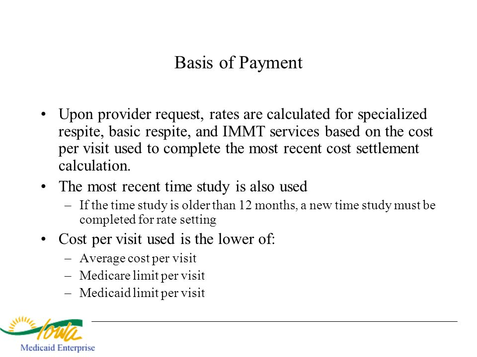 Basis of Payment Upon provider request, rates are calculated for specialized respite, basic respite, and IMMT services based on the cost per visit use