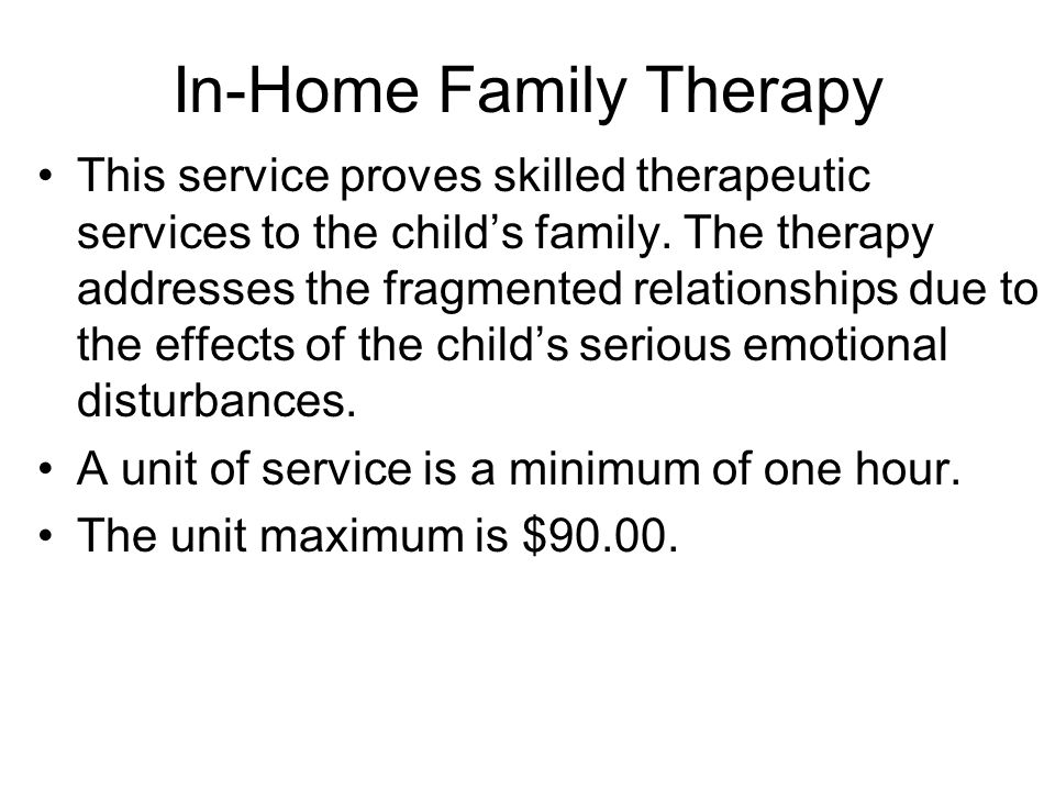 In-Home Family Therapy This service proves skilled therapeutic services to the childs family.