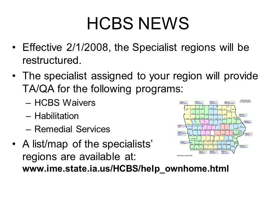 HCBS NEWS Effective 2/1/2008, the Specialist regions will be restructured.