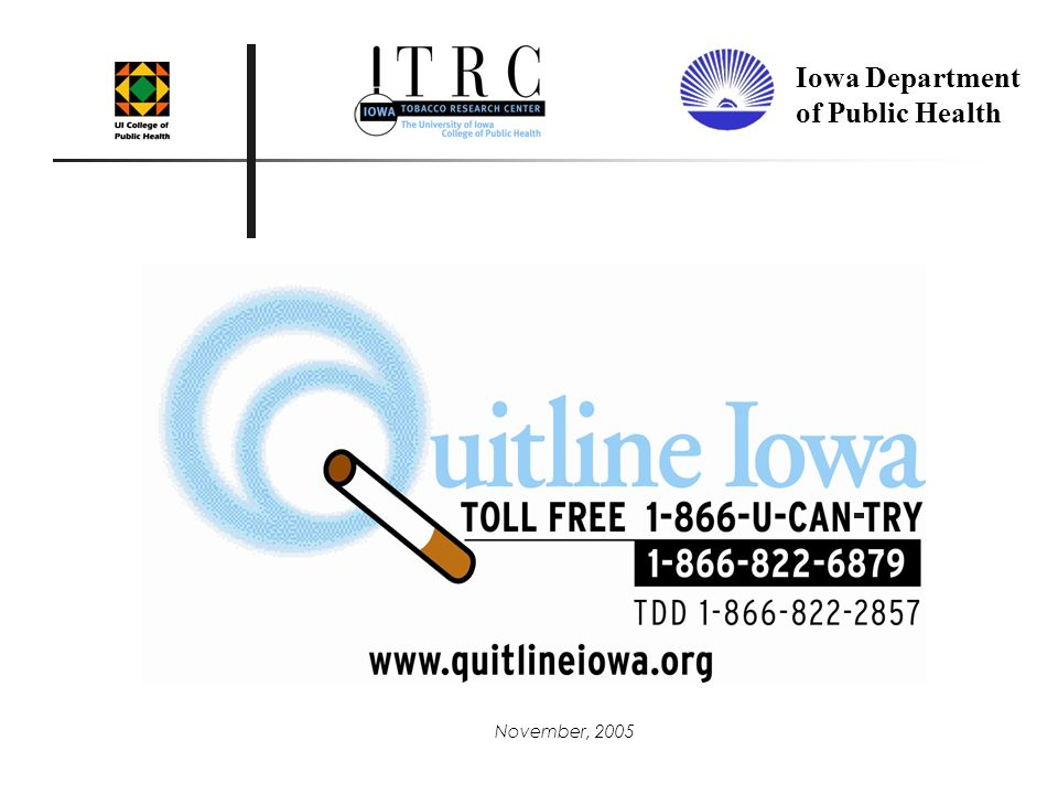 Tobacco Use in Iowa Approximately 4,600 tobacco- related deaths annually 20% of high school students are current smokers (2004 IYTS) 20.3% of adults are current smokers (2004 IATS) Annual health care costs directly caused by smoking - $937 million