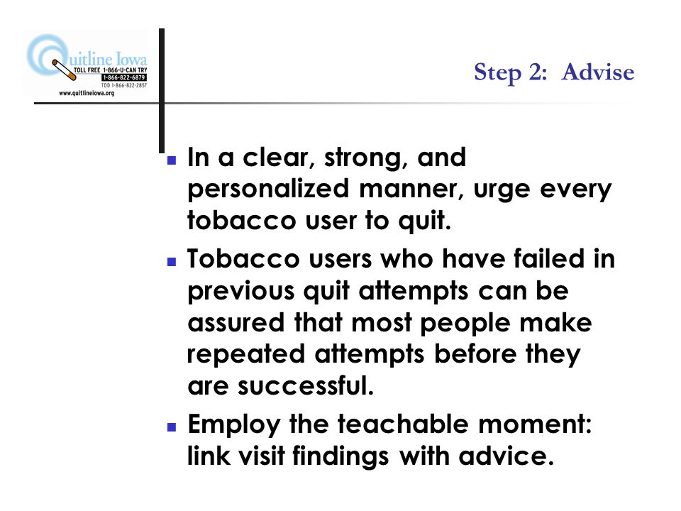 Step 2: Advise In a clear, strong, and personalized manner, urge every tobacco user to quit.