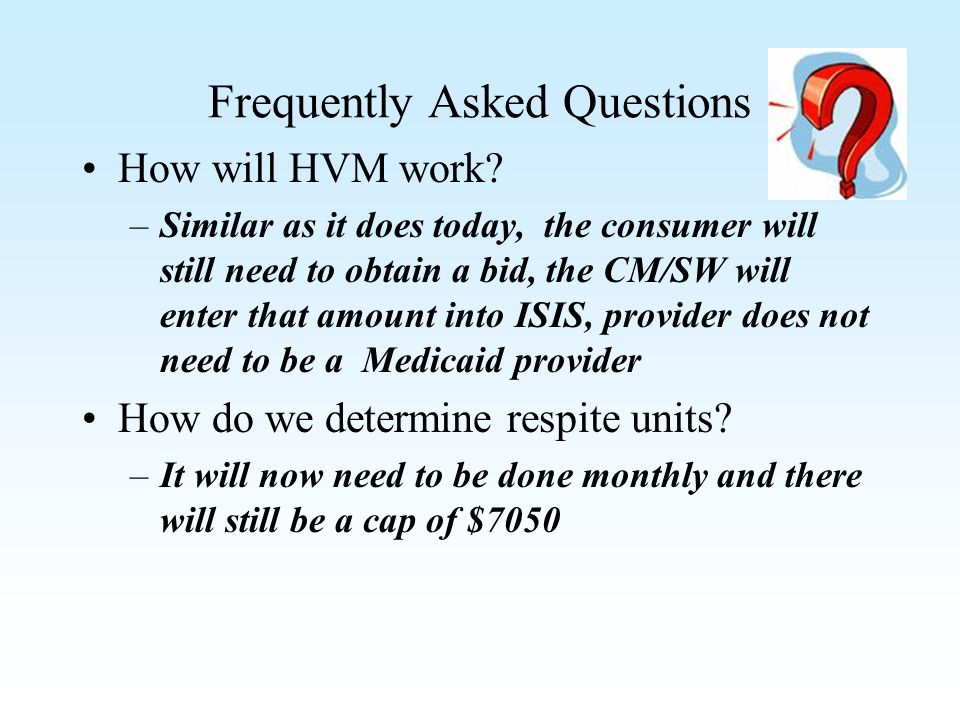 Frequently Asked Questions How will HVM work? –Similar as it does today, the consumer will still need to obtain a bid, the CM/SW will enter that amoun