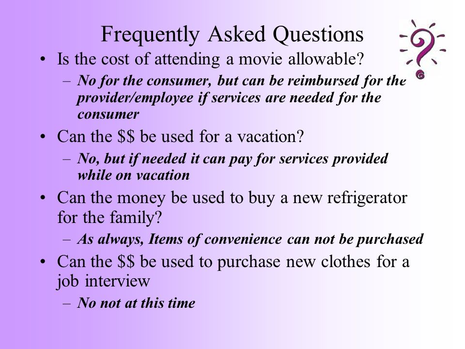 Frequently Asked Questions Is the cost of attending a movie allowable? –No for the consumer, but can be reimbursed for the provider/employee if servic