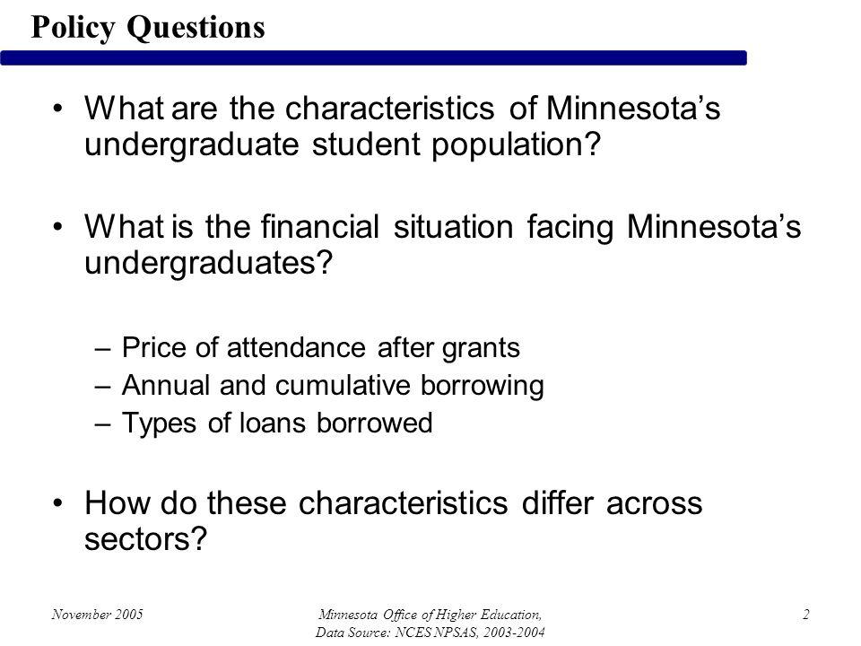 November 2005Minnesota Office of Higher Education, Data Source: NCES NPSAS, 2003-2004 2 What are the characteristics of Minnesotas undergraduate student population.