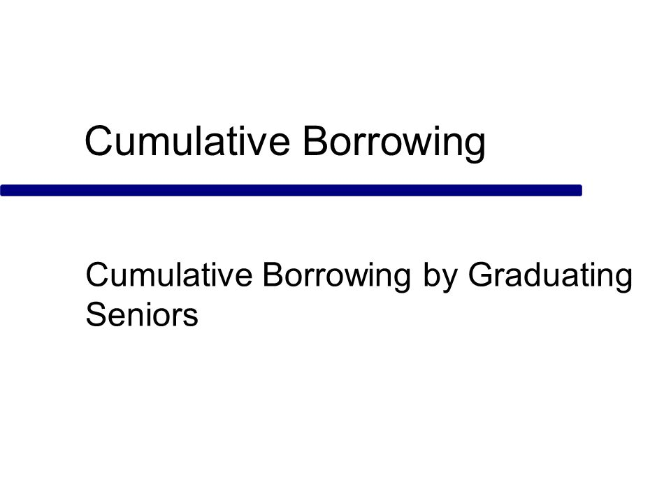 Cumulative Borrowing Cumulative Borrowing by Graduating Seniors