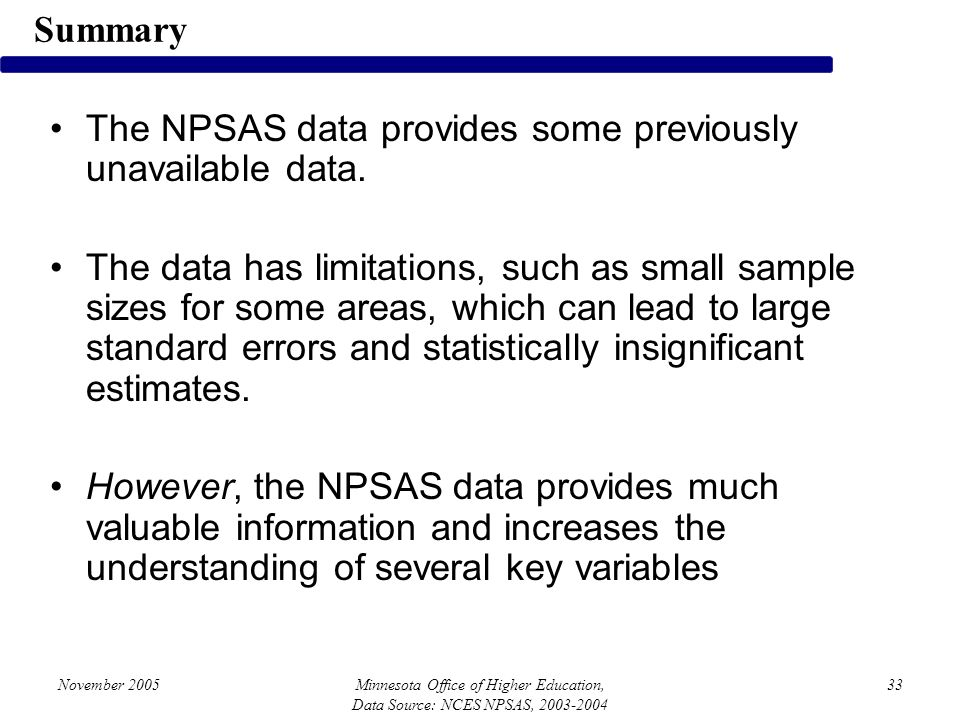 November 2005Minnesota Office of Higher Education, Data Source: NCES NPSAS, 2003-2004 33 The NPSAS data provides some previously unavailable data. The