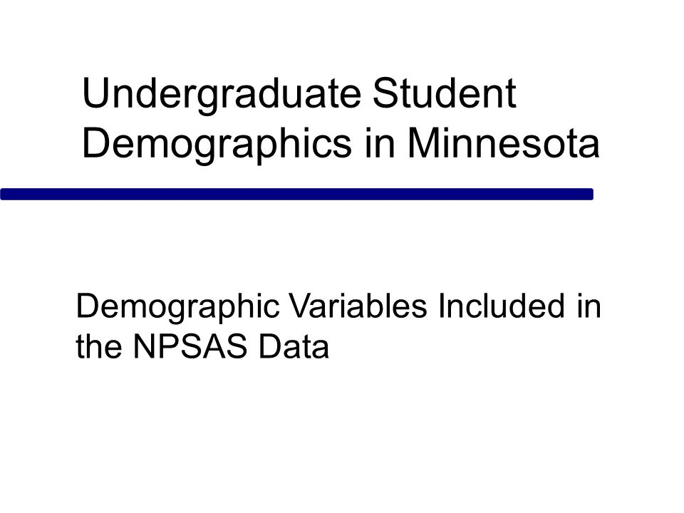 Undergraduate Student Demographics in Minnesota Demographic Variables Included in the NPSAS Data