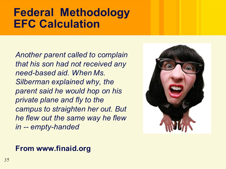 35 Federal Methodology EFC Calculation Another parent called to complain that his son had not received any need-based aid.