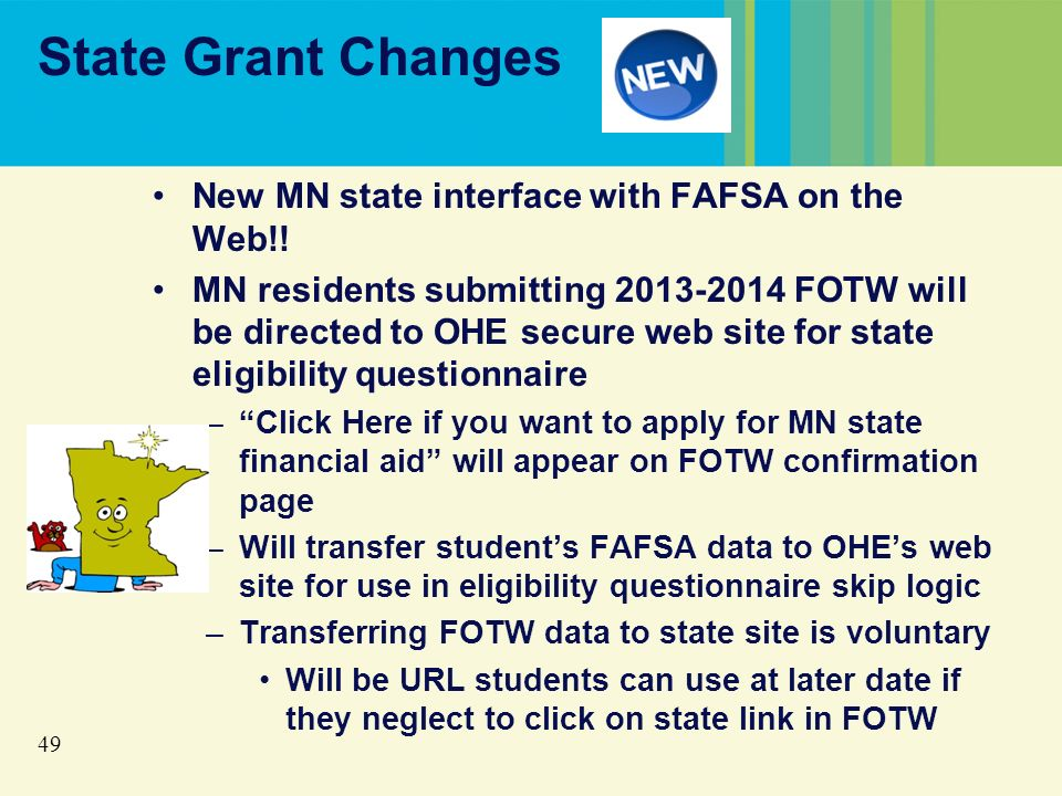49 State Grant Changes New MN state interface with FAFSA on the Web!.
