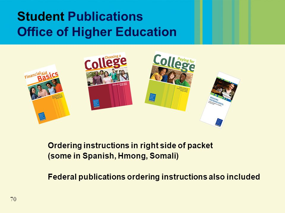 70 Student Publications Office of Higher Education Ordering instructions in right side of packet (some in Spanish, Hmong, Somali) Federal publications ordering instructions also included