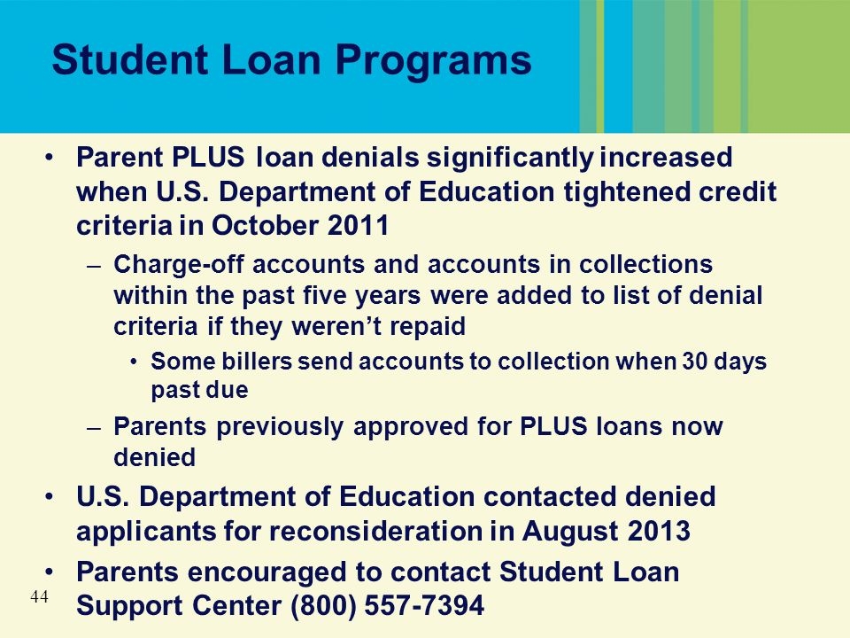 44 Student Loan Programs Parent PLUS loan denials significantly increased when U.S.