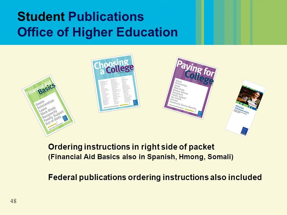 48 Student Publications Office of Higher Education Ordering instructions in right side of packet (Financial Aid Basics also in Spanish, Hmong, Somali) Federal publications ordering instructions also included