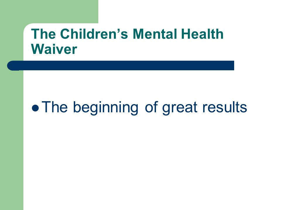 The Childrens Mental Health Waiver The beginning of great results