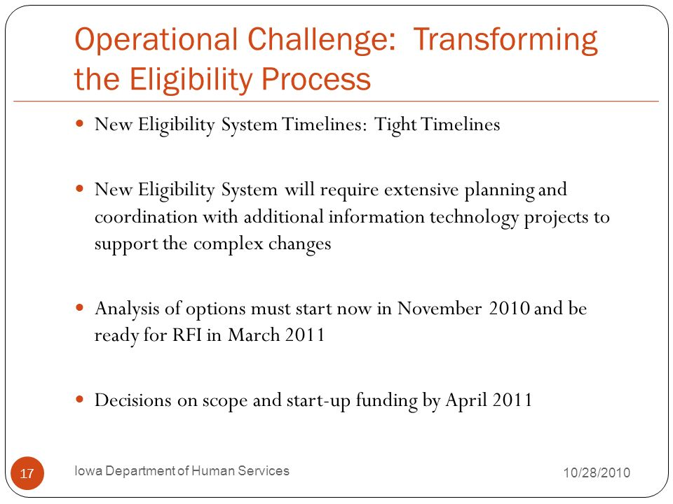Operational Challenge: Transforming the Eligibility Process New Eligibility System Timelines: Tight Timelines New Eligibility System will require exte