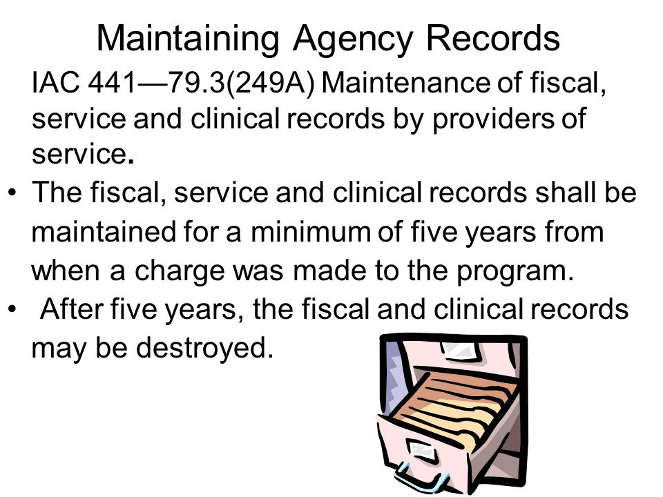 IAC 44179.3(249A) Maintenance of fiscal, service and clinical records by providers of service. The fiscal, service and clinical records shall be maint
