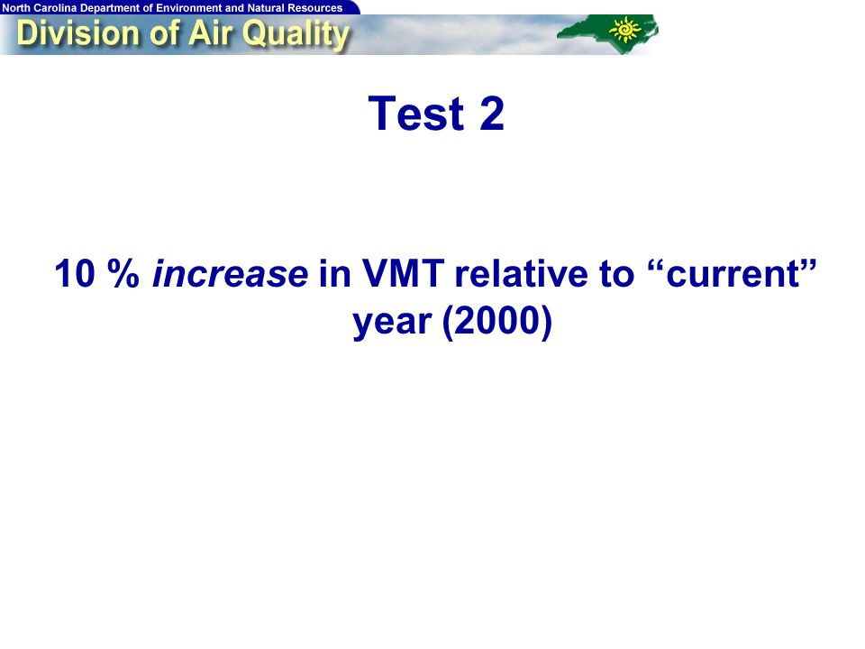 Test 2 10 % increase in VMT relative to current year (2000)
