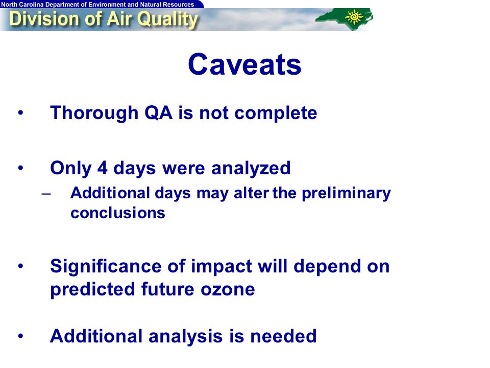 Caveats Thorough QA is not complete Only 4 days were analyzed –Additional days may alter the preliminary conclusions Significance of impact will depen