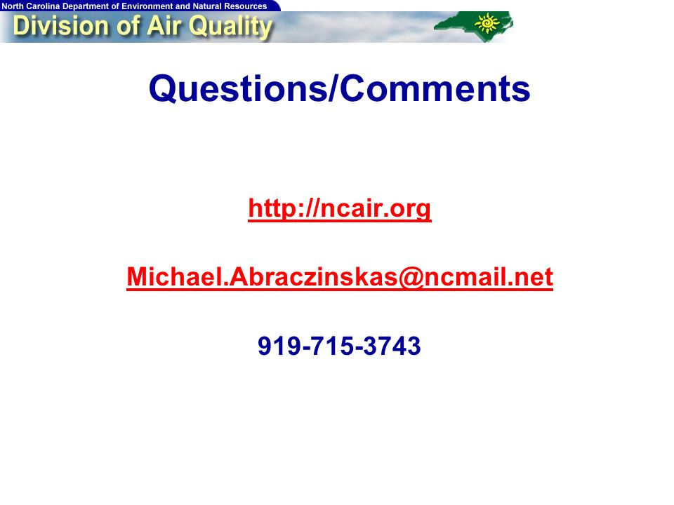 Questions/Comments http://ncair.org Michael.Abraczinskas@ncmail.net 919-715-3743