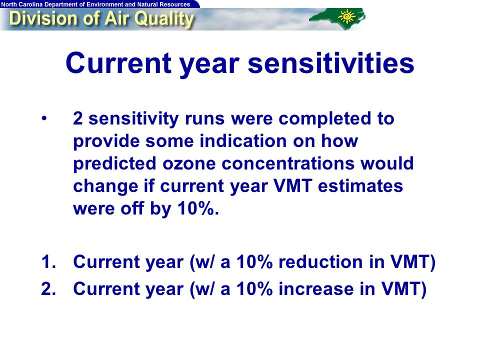 Current year sensitivities 2 sensitivity runs were completed to provide some indication on how predicted ozone concentrations would change if current year VMT estimates were off by 10%.