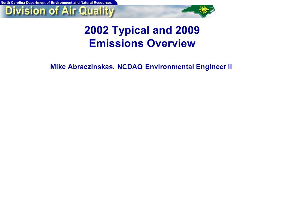 Typical and 2009 Emissions Overview Mike Abraczinskas, NCDAQ Environmental Engineer II