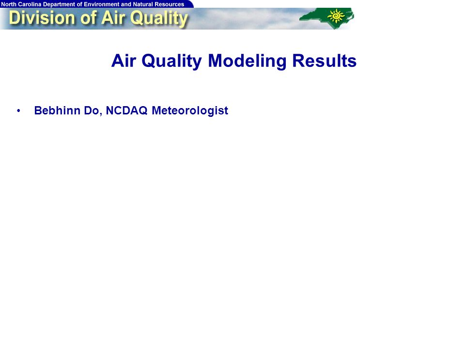 33 Air Quality Modeling Results Bebhinn Do, NCDAQ Meteorologist