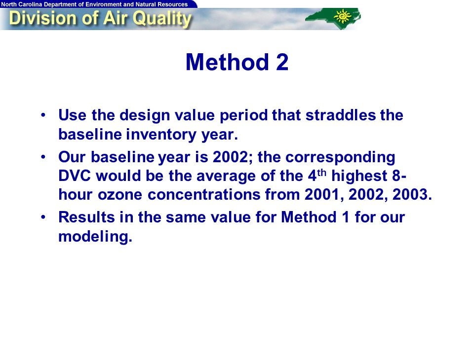 41 Method 2 Use the design value period that straddles the baseline inventory year.