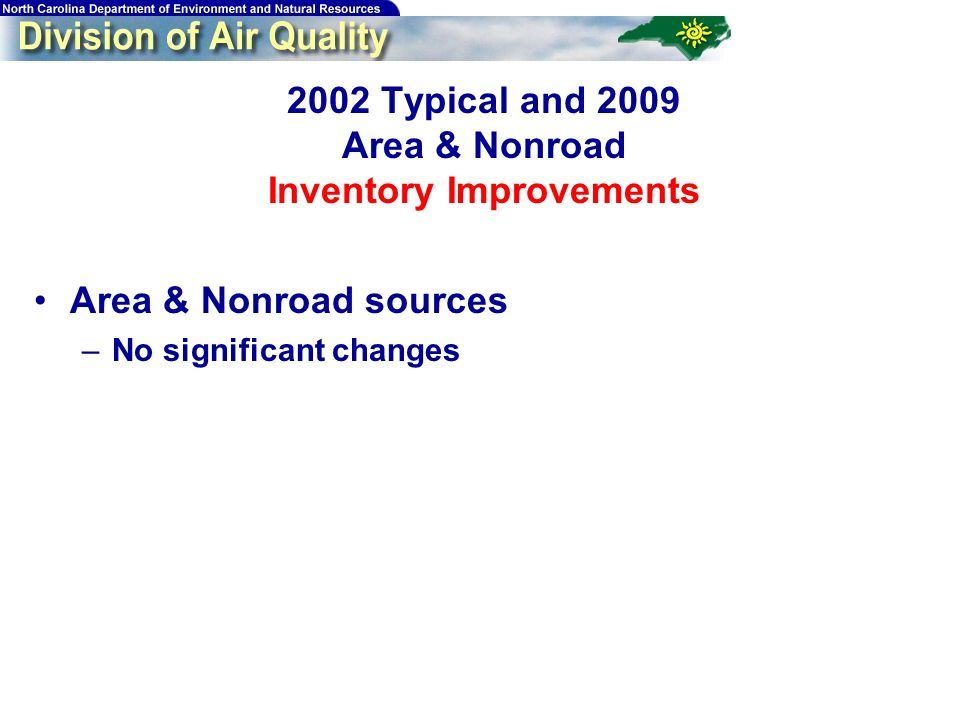 Typical and 2009 Area & Nonroad Inventory Improvements Area & Nonroad sources –No significant changes