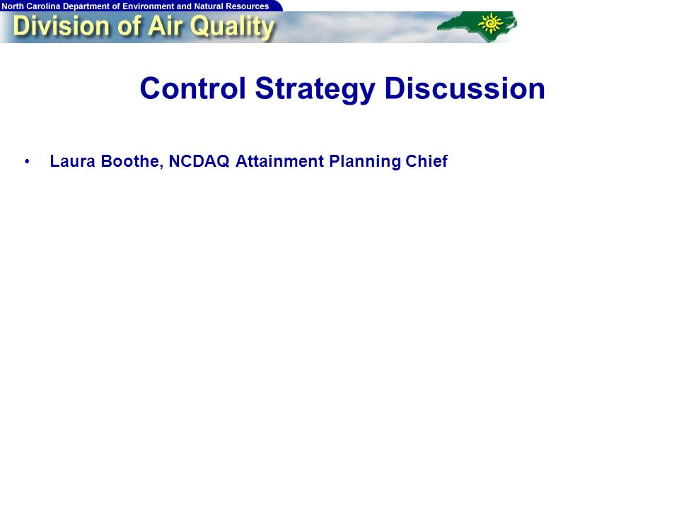 68 Control Strategy Discussion Laura Boothe, NCDAQ Attainment Planning Chief