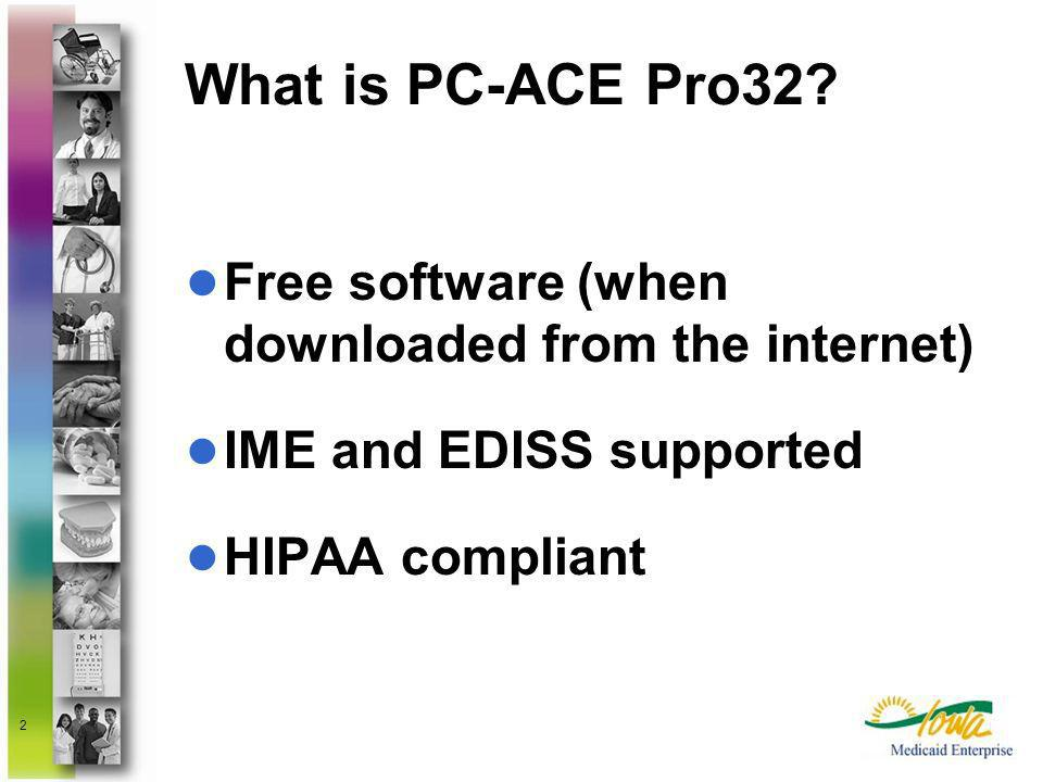 2 What is PC-ACE Pro32? Free software (when downloaded from the internet) IME and EDISS supported HIPAA compliant