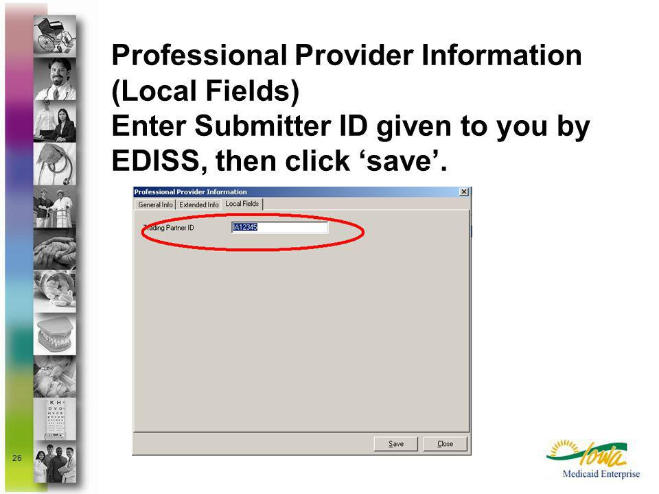 26 Professional Provider Information (Local Fields) Enter Submitter ID given to you by EDISS, then click save.