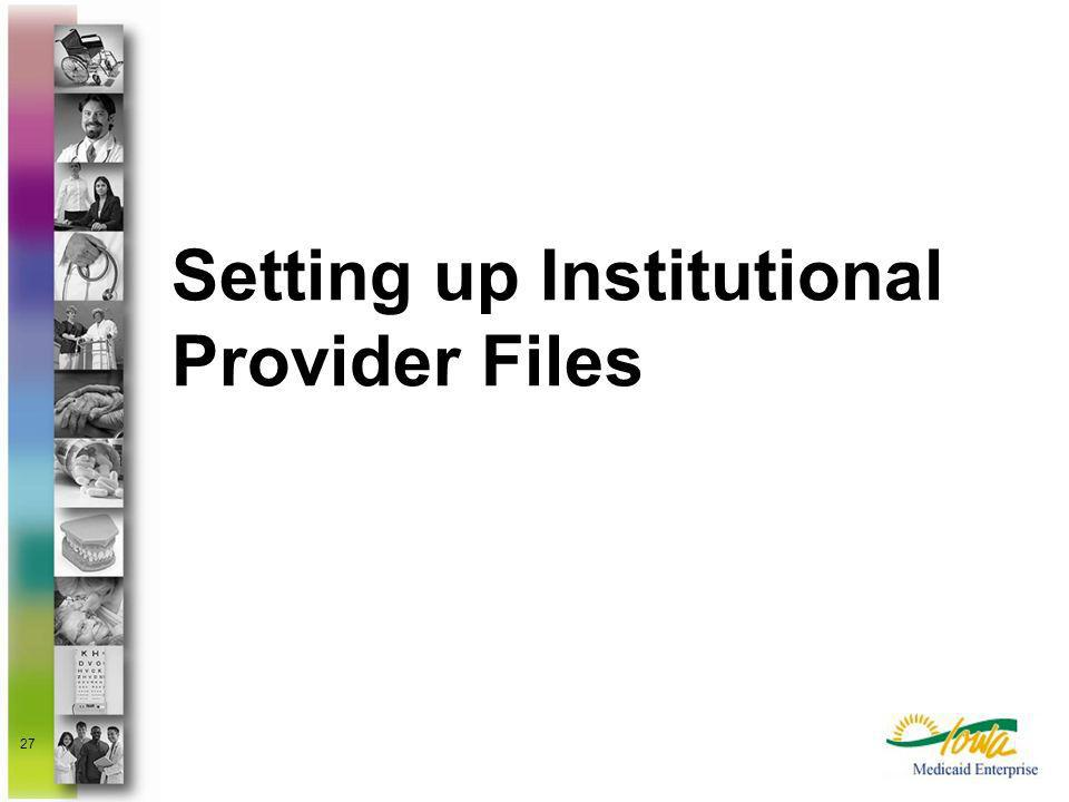 27 Setting up Institutional Provider Files