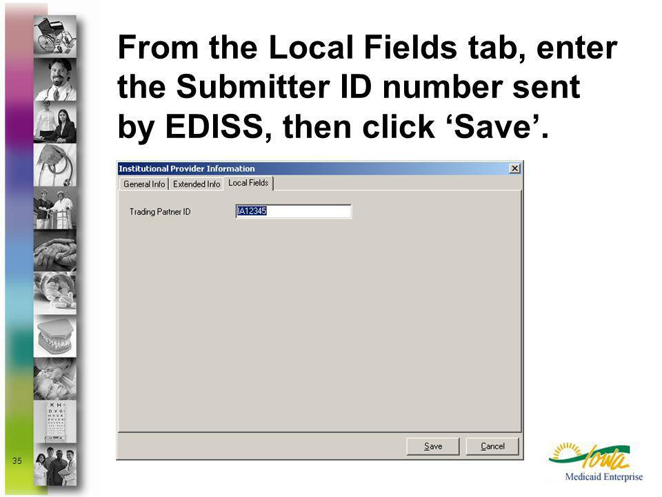 35 From the Local Fields tab, enter the Submitter ID number sent by EDISS, then click Save.