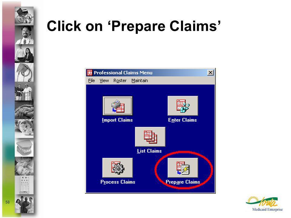 58 Click on Prepare Claims