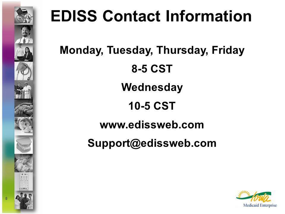 8 EDISS Contact Information Monday, Tuesday, Thursday, Friday 8-5 CST Wednesday 10-5 CST www.edissweb.com Support@edissweb.com