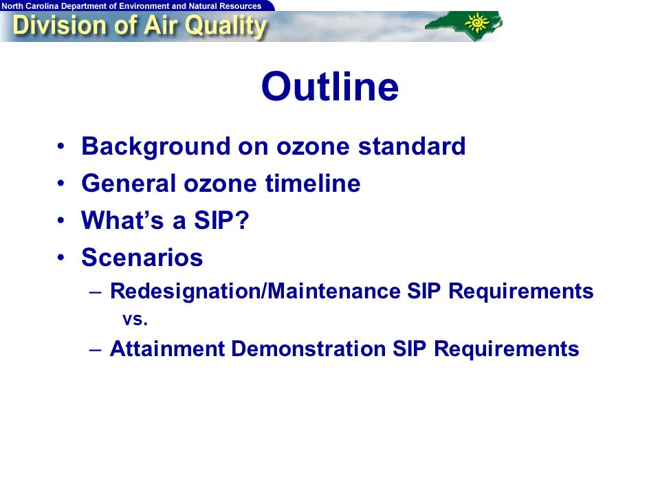 Outline Background on ozone standard General ozone timeline Whats a SIP.