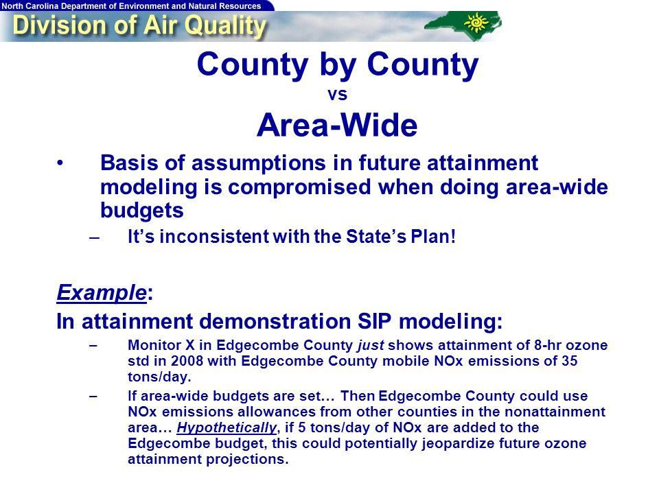 County by County vs Area-Wide Basis of assumptions in future attainment modeling is compromised when doing area-wide budgets –Its inconsistent with the States Plan.