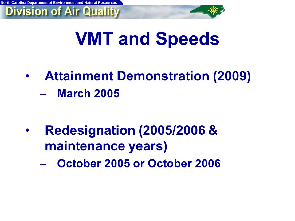 VMT and Speeds Attainment Demonstration (2009) –March 2005 Redesignation (2005/2006 & maintenance years) –October 2005 or October 2006