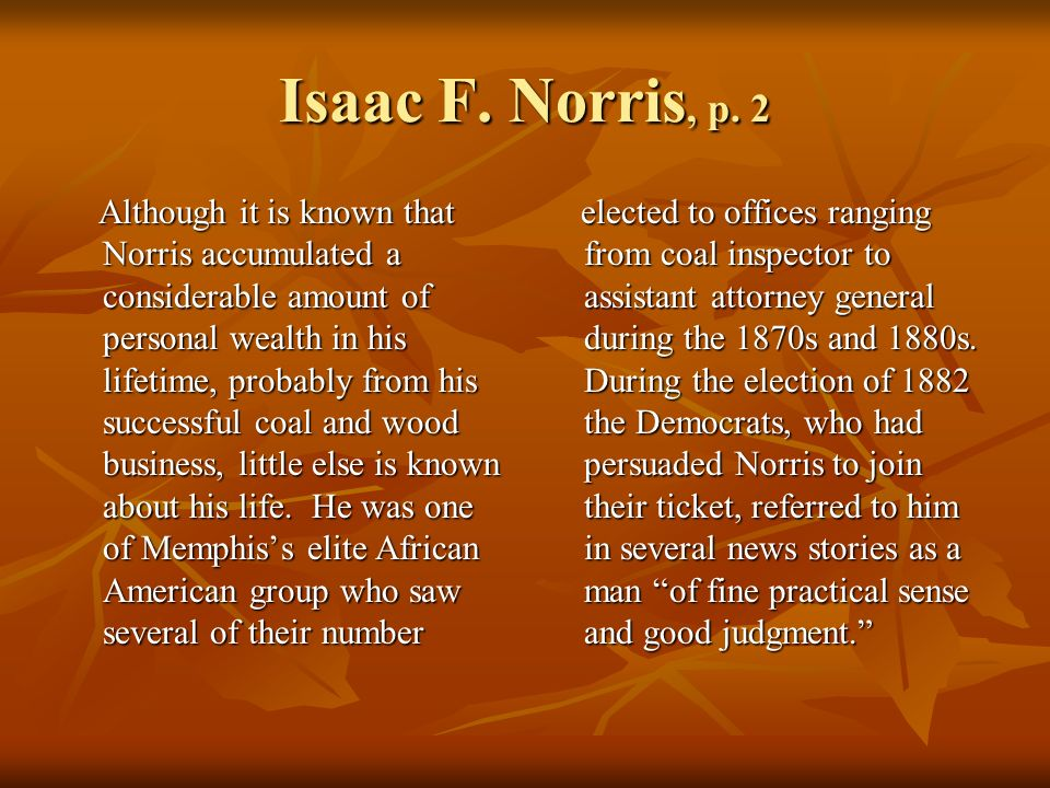 Isaac F. Norris, p. 2 Although it is known that Norris accumulated a considerable amount of personal wealth in his lifetime, probably from his success