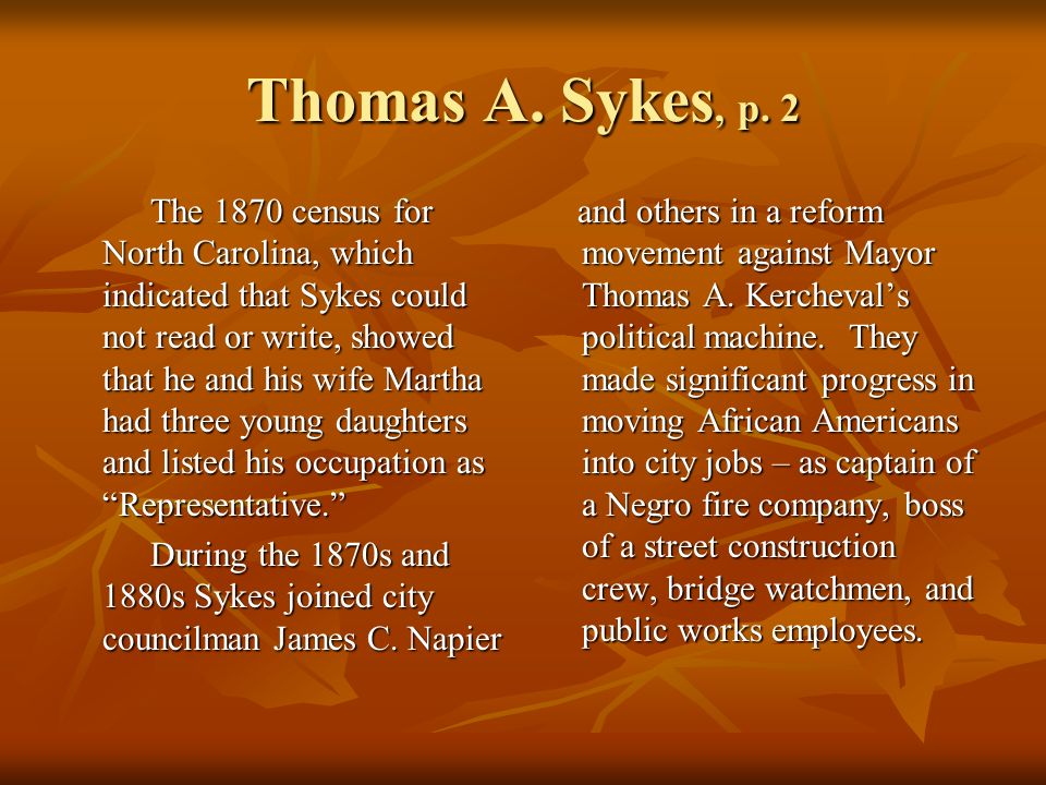 Thomas A. Sykes, p. 2 The 1870 census for North Carolina, which indicated that Sykes could not read or write, showed that he and his wife Martha had t