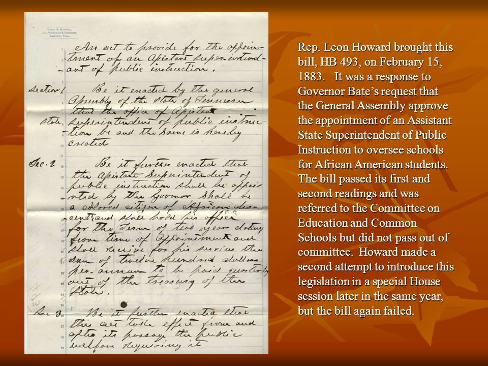 Rep. Leon Howard brought this bill, HB 493, on February 15, 1883. It was a response to Governor Bates request that the General Assembly approve the ap