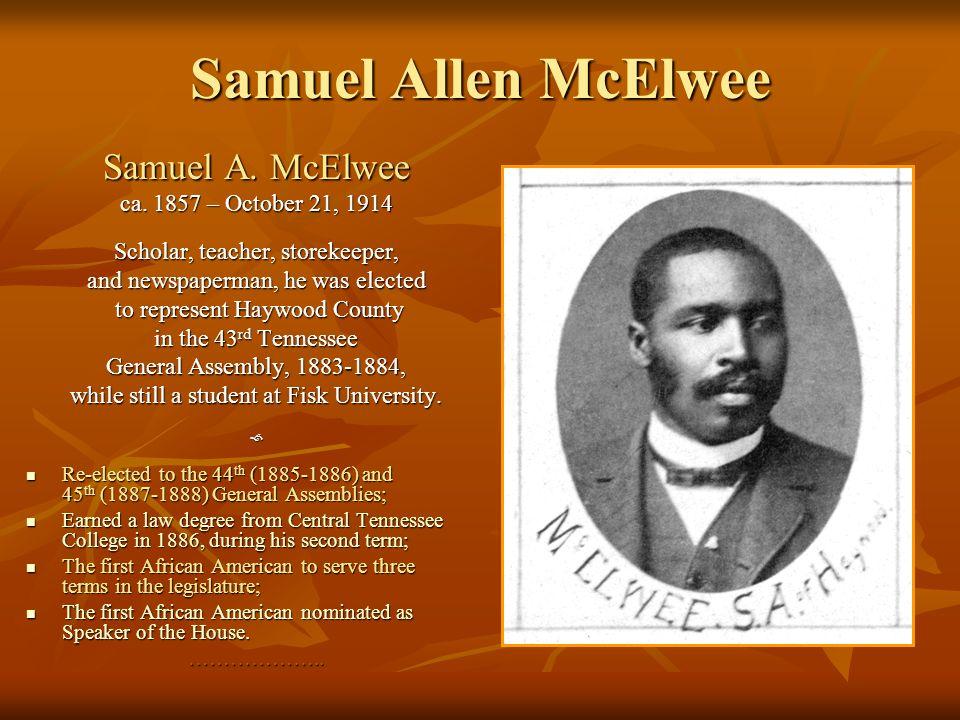 Samuel Allen McElwee Samuel A. McElwee ca. 1857 – October 21, 1914 Scholar, teacher, storekeeper, and newspaperman, he was elected to represent Haywoo