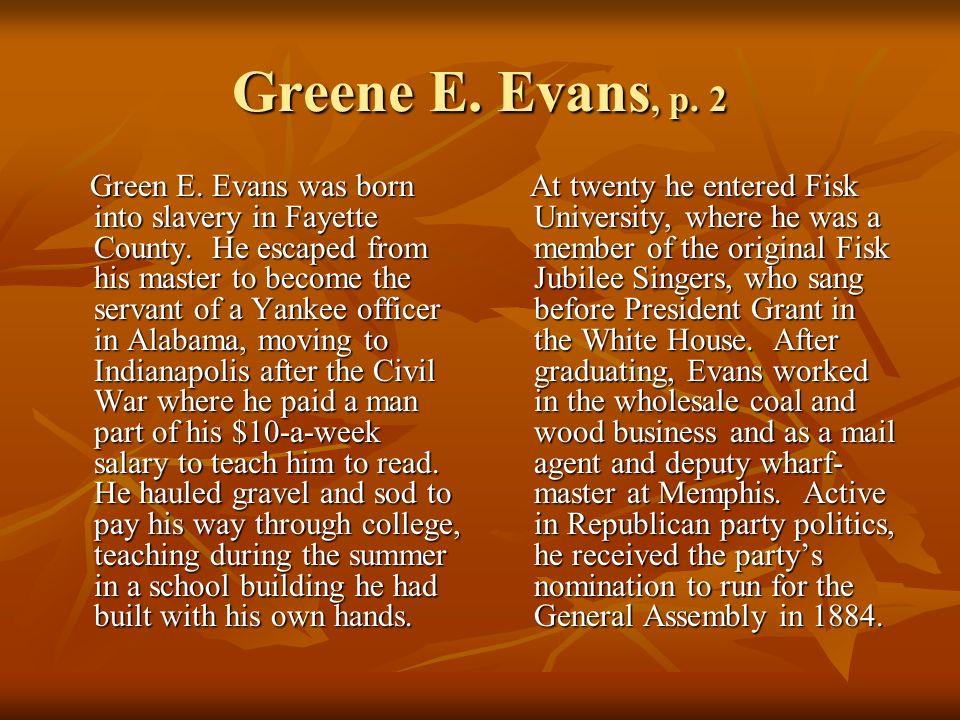 Greene E.Evans, p. 2 Green E. Evans was born into slavery in Fayette County.